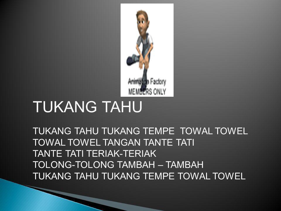 TUKANG TAHU TUKANG TAHU TUKANG TEMPE TOWAL TOWEL TOWAL TOWEL TANGAN TANTE TATI TANTE TATI TERIAK-TERIAK TOLONG-TOLONG TAMBAH – TAMBAH TUKANG TAHU TUKANG TEMPE TOWAL TOWEL