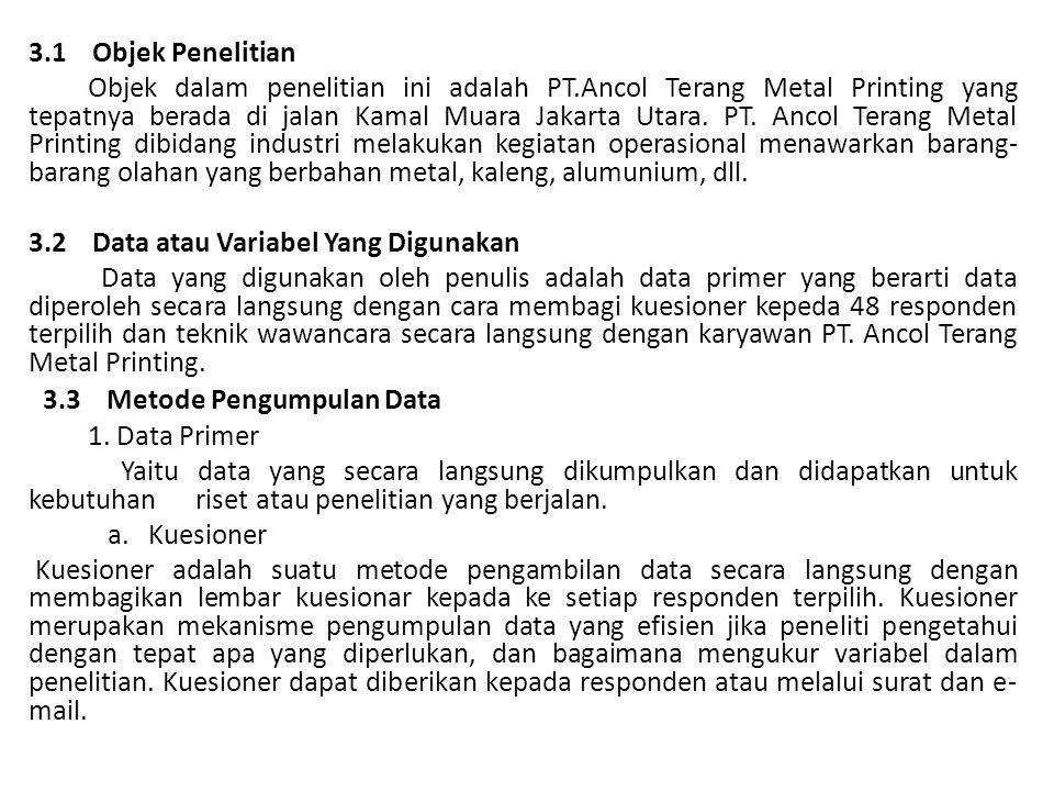 3.1 Objek Penelitian Objek dalam penelitian ini adalah PT.Ancol Terang Metal Printing yang tepatnya berada di jalan Kamal Muara Jakarta Utara.
