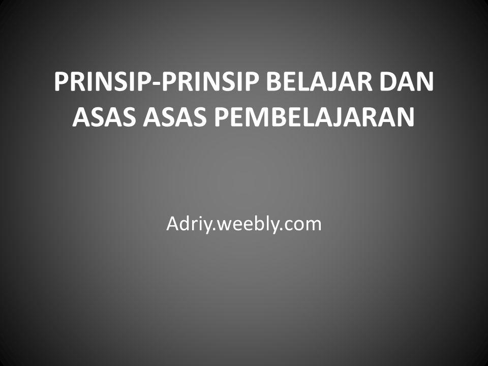 PRINSIP-PRINSIP BELAJAR DAN ASAS ASAS PEMBELAJARAN Adriy.weebly.com