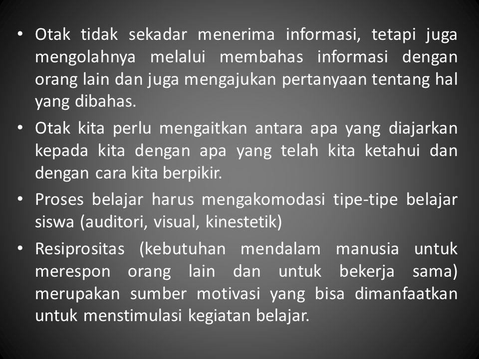 Otak tidak sekadar menerima informasi, tetapi juga mengolahnya melalui membahas informasi dengan orang lain dan juga mengajukan pertanyaan tentang hal