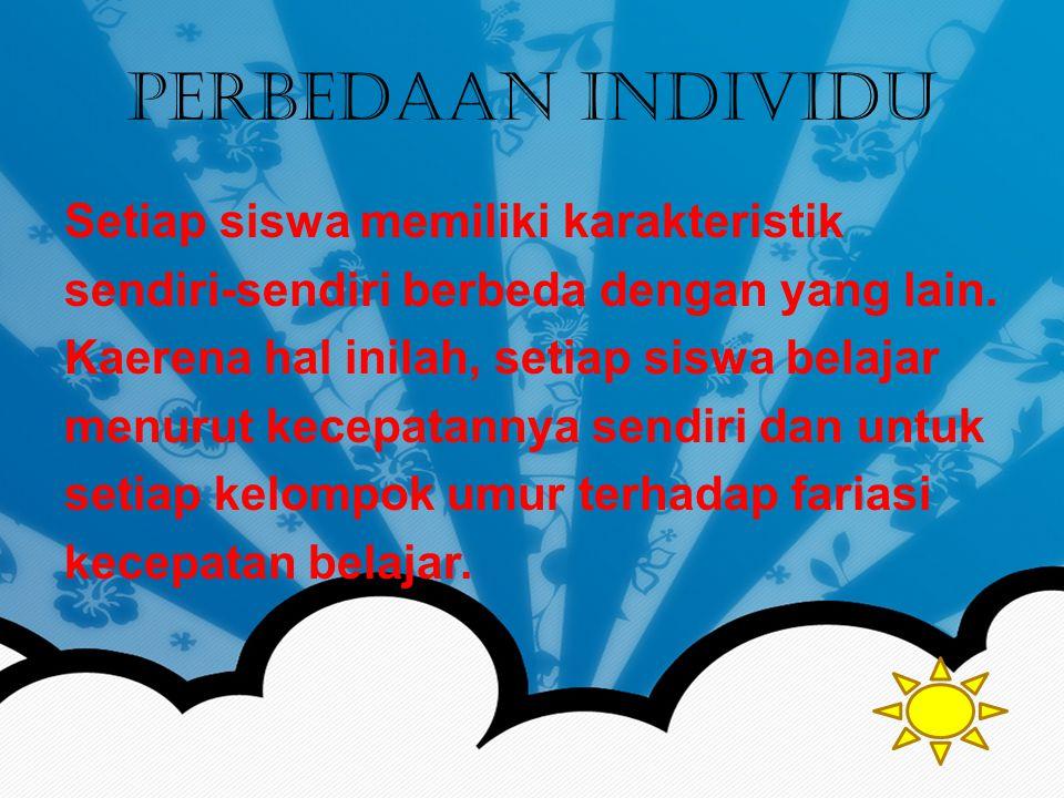 Perbedaan Individu Setiap siswa memiliki karakteristik sendiri-sendiri berbeda dengan yang lain.