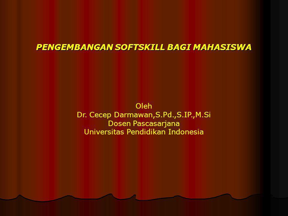 PENGEMBANGAN SOFTSKILL BAGI MAHASISWA Oleh Dr. Cecep Darmawan,S.Pd.,S.IP.,M.Si Dosen Pascasarjana Universitas Pendidikan Indonesia