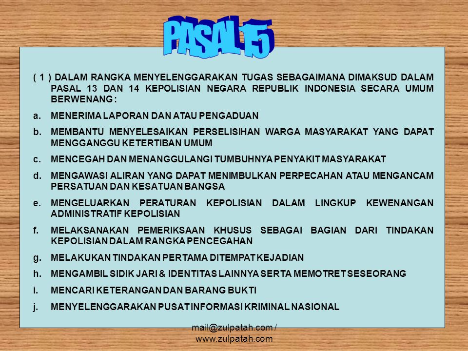( 1 ) DALAM RANGKA MENYELENGGARAKAN TUGAS SEBAGAIMANA DIMAKSUD DALAM PASAL 13 DAN 14 KEPOLISIAN NEGARA REPUBLIK INDONESIA SECARA UMUM BERWENANG : a.ME