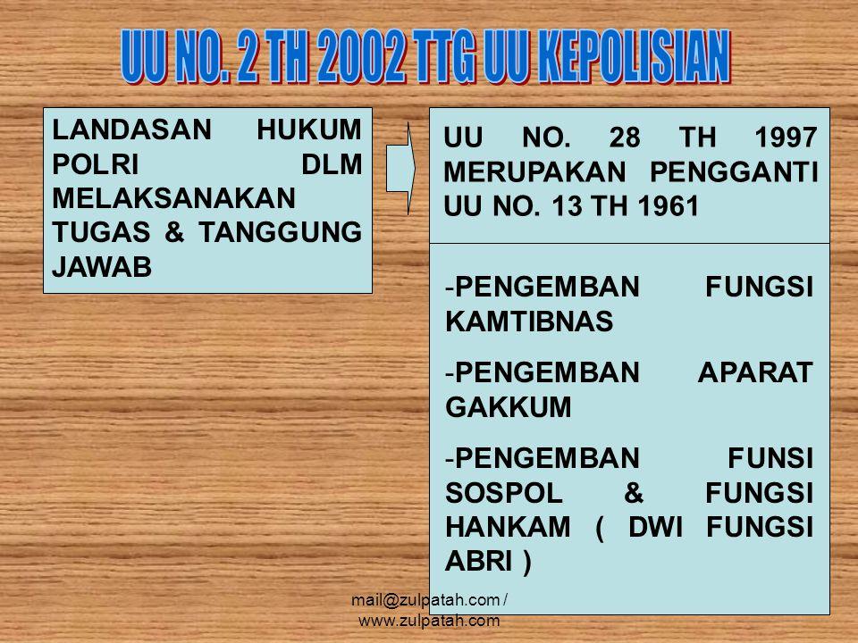 ( 1 ) DALAM RANGKA MENYELENGGARAKAN TUGAS SEBAGAIMANA DIMAKSUD DALAM PASAL 13 DAN 14 DIBIDANG PROSES PIDANA, KEPOLISIAN NEGARA REPUBLIK INDONESIA BERWENANG UNTUK : a.MELAKUKAN PENANGKAPAN, PENAHANAN, PENGGELEDAHAN, DAN PENYITAAN b.MELARANG SETIAP ORANG MENINGGALKAN ATAU MEMASUKI TEMPAT KEJADIAN PERKARA UNTUK KEPENTINGAN PENYIDIK c.MEMBAWA & MENGHADAPKAN ORANG KEPADA PENYIDIK DALAM RANGKA PENYIDIKAN d.MENYURUH BERHENTI ORANG YG DICURIGAI & MENANYAKAN SERTA MEMERIKSA TANDA PENGENAL DIRI e.MELAKUKAN PEMERIKSAAN & PENYITAAN SURAT f.MEMANGGIL ORANG UNTUK DIDENGAR & DIPERIKSA SEBAGAI TERSANGKA ATAU SAKSI g.MENDATANGKAN ORANG AHLI YANG DIPERLUKAN DALAM HUBUNGAN DENGAN PEMERIKSA PERKARA h.MENGADAKAN PENGHENTIAN PENYIDIKAN i.MENYERAHKAN BERKAS PERKARA KEPADA PENUNTUT UMUM mail@zulpatah.com / www.zulpatah.com