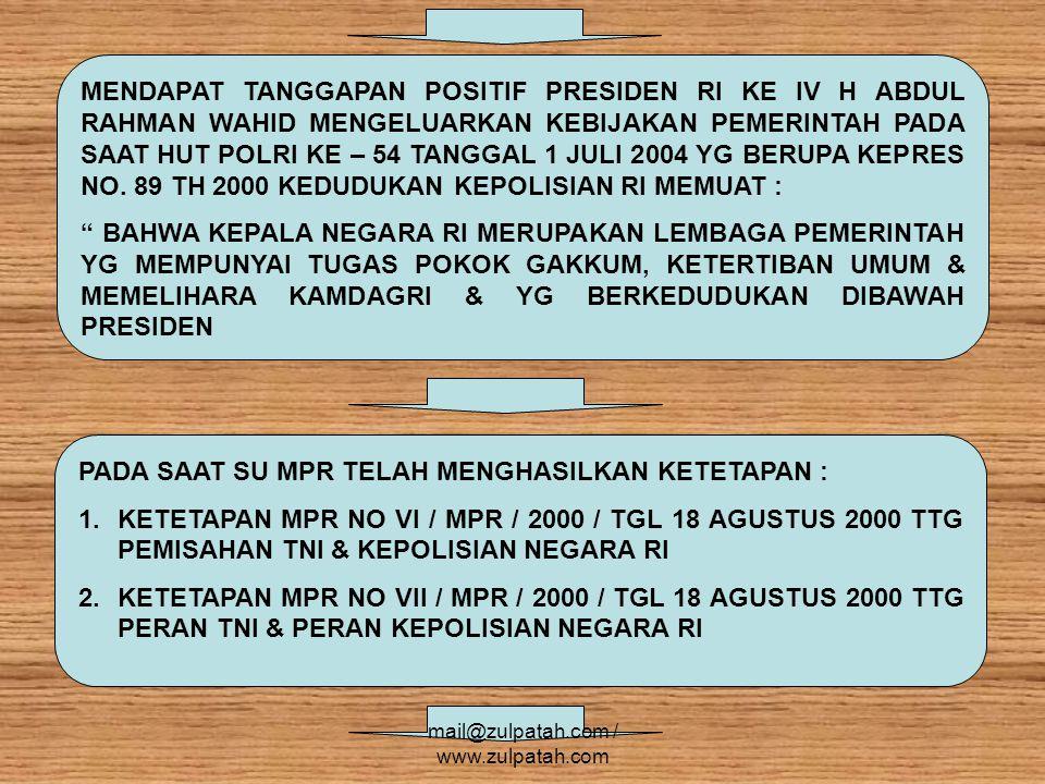 MENDAPAT TANGGAPAN POSITIF PRESIDEN RI KE IV H ABDUL RAHMAN WAHID MENGELUARKAN KEBIJAKAN PEMERINTAH PADA SAAT HUT POLRI KE – 54 TANGGAL 1 JULI 2004 YG BERUPA KEPRES NO.