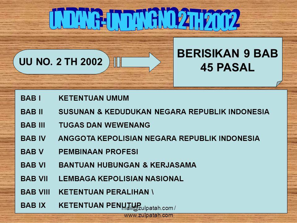 UU NO. 2 TH 2002 BERISIKAN 9 BAB 45 PASAL BAB I KETENTUAN UMUM BAB II SUSUNAN & KEDUDUKAN NEGARA REPUBLIK INDONESIA BAB III TUGAS DAN WEWENANG BAB IV
