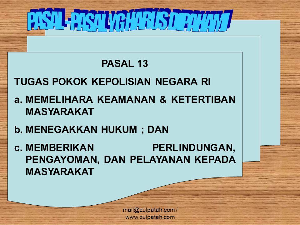 PASAL 13 TUGAS POKOK KEPOLISIAN NEGARA RI a.MEMELIHARA KEAMANAN & KETERTIBAN MASYARAKAT b.MENEGAKKAN HUKUM ; DAN c.MEMBERIKAN PERLINDUNGAN, PENGAYOMAN