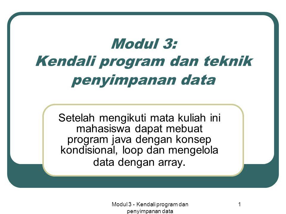 Modul 3 - Kendali program dan penyimpanan data 1 Modul 3: Kendali program dan teknik penyimpanan data Setelah mengikuti mata kuliah ini mahasiswa dapa