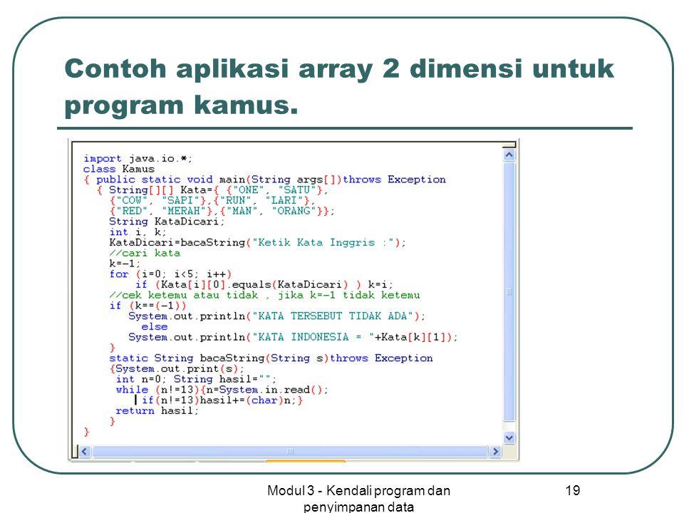 Modul 3 - Kendali program dan penyimpanan data 19 Contoh aplikasi array 2 dimensi untuk program kamus.