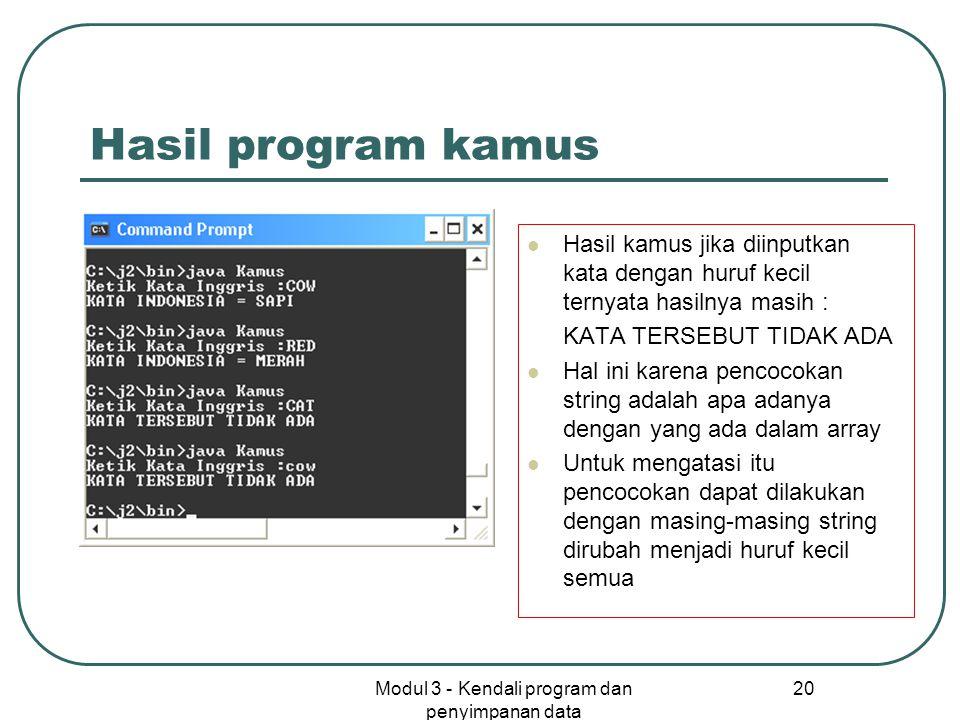 Modul 3 - Kendali program dan penyimpanan data 20 Hasil program kamus Hasil kamus jika diinputkan kata dengan huruf kecil ternyata hasilnya masih : KA