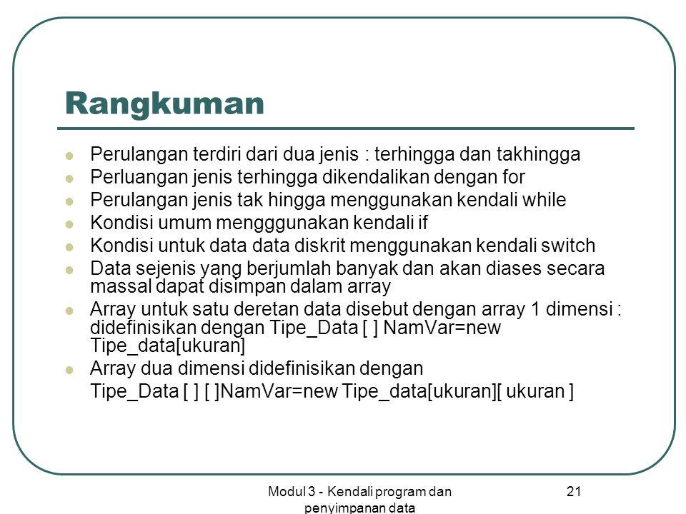Modul 3 - Kendali program dan penyimpanan data 21 Rangkuman Perulangan terdiri dari dua jenis : terhingga dan takhingga Perluangan jenis terhingga dik