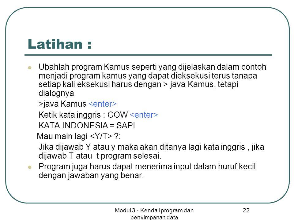 Modul 3 - Kendali program dan penyimpanan data 22 Latihan : Ubahlah program Kamus seperti yang dijelaskan dalam contoh menjadi program kamus yang dapa