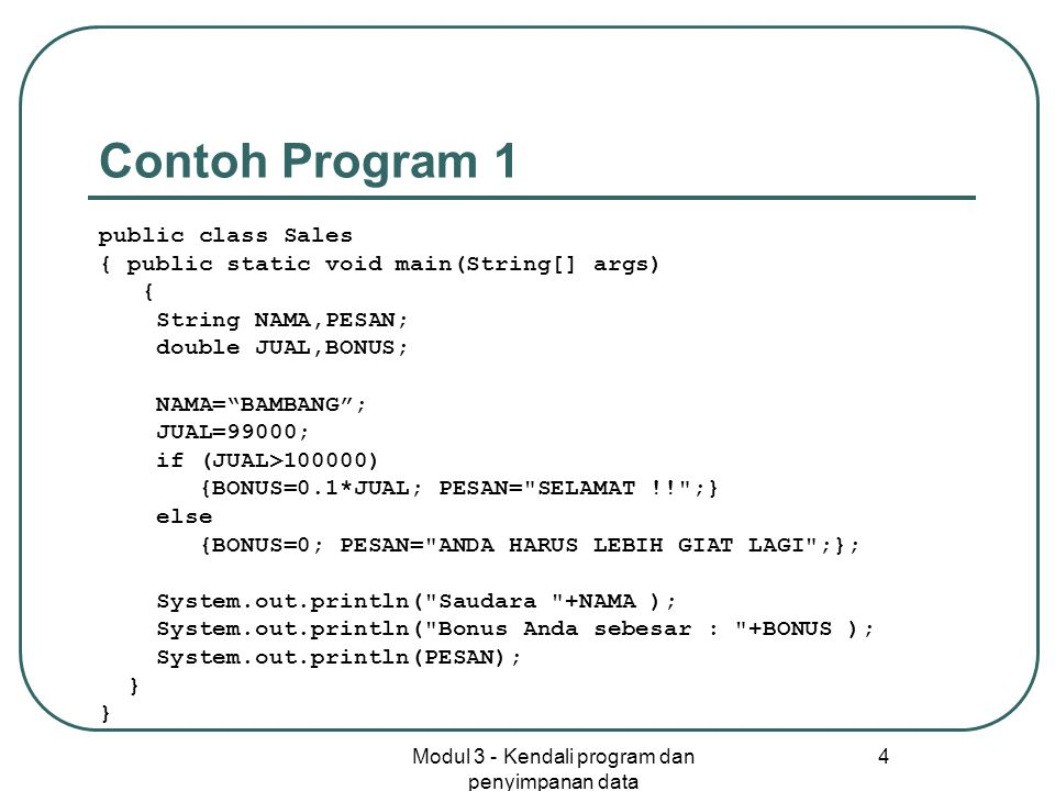 Modul 3 - Kendali program dan penyimpanan data 4 Contoh Program 1 public class Sales { public static void main(String[] args) { String NAMA,PESAN; dou