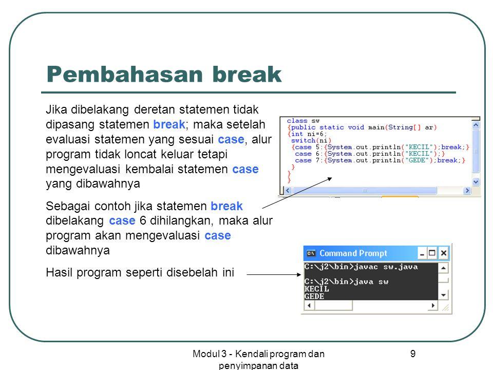 Modul 3 - Kendali program dan penyimpanan data 9 Pembahasan break Jika dibelakang deretan statemen tidak dipasang statemen break; maka setelah evaluas