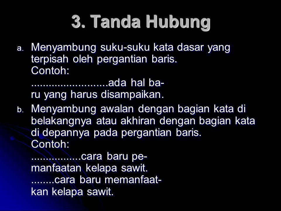 3.Tanda Hubung a. Menyambung suku-suku kata dasar yang terpisah oleh pergantian baris.