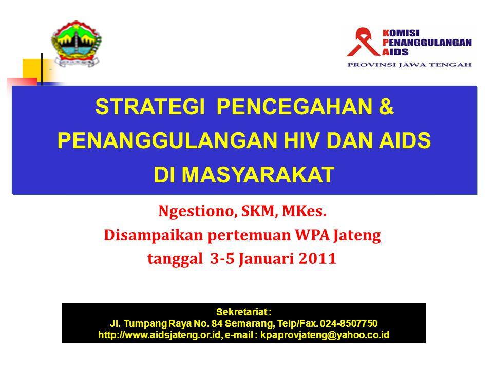 Ngestiono, SKM, MKes. Disampaikan pertemuan WPA Jateng tanggal 3-5 Januari 2011 STRATEGI PENCEGAHAN & PENANGGULANGAN HIV DAN AIDS DI MASYARAKAT Sekret