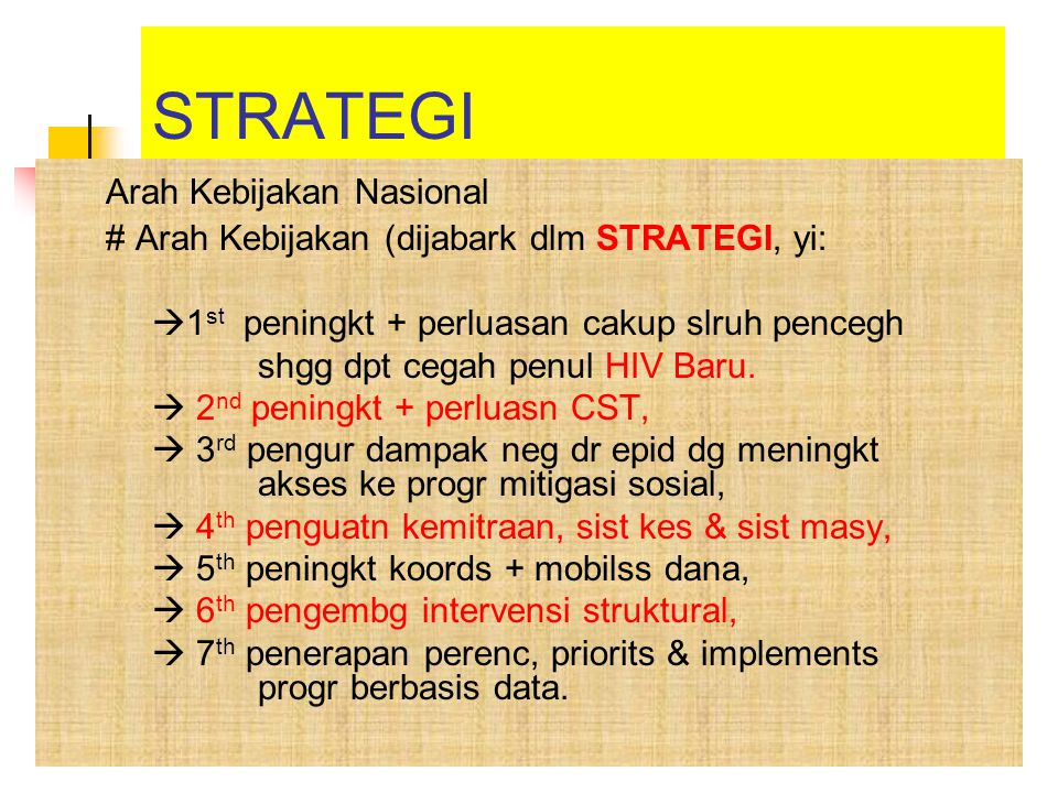STRATEGI Arah Kebijakan Nasional # Arah Kebijakan (dijabark dlm STRATEGI, yi:  1 st peningkt + perluasan cakup slruh pencegh shgg dpt cegah penul HIV