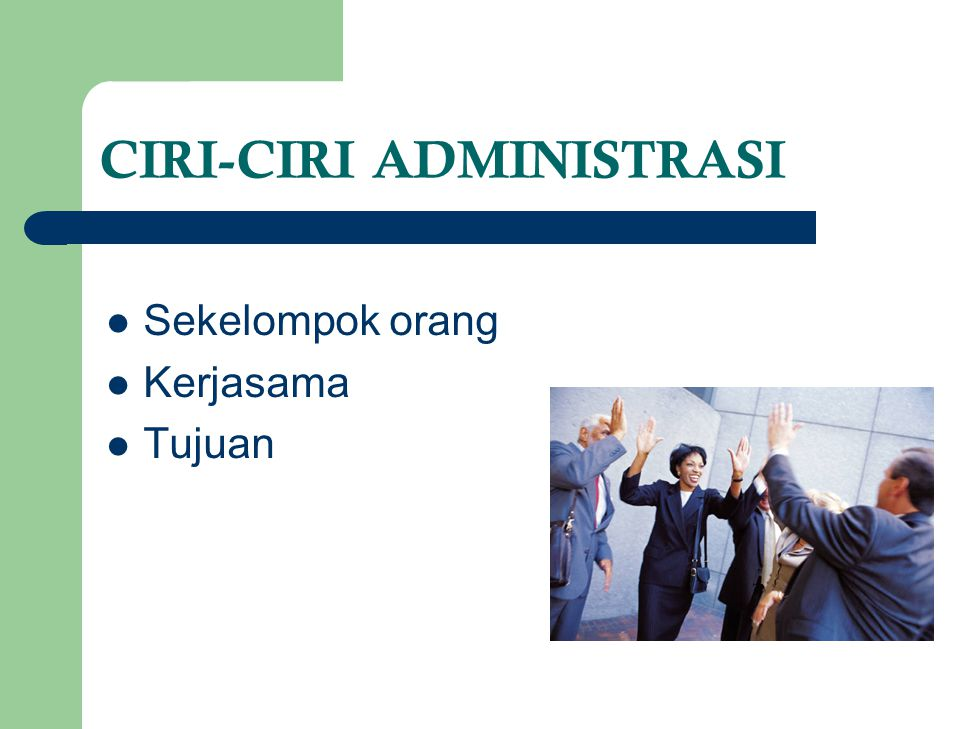 CIRI-CIRI ADMINISTRASI Sekelompok orang Kerjasama Tujuan