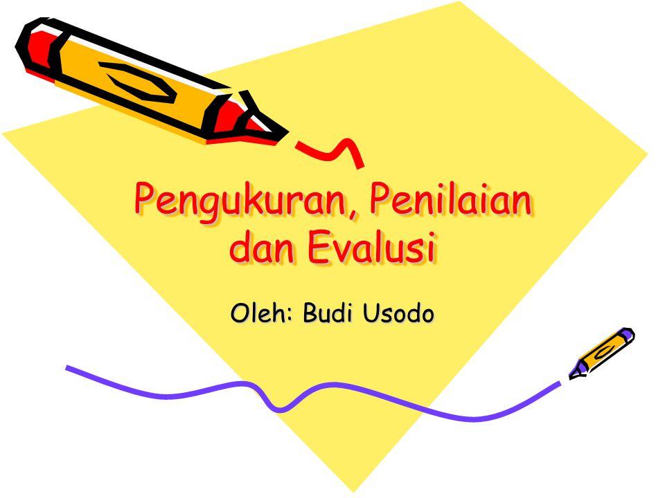 Pengukuran, Penilaian dan Evalusi Oleh: Budi Usodo