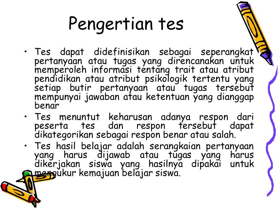 Pengertian tes Tes dapat didefinisikan sebagai seperangkat pertanyaan atau tugas yang direncanakan untuk memperoleh informasi tentang trait atau atrib