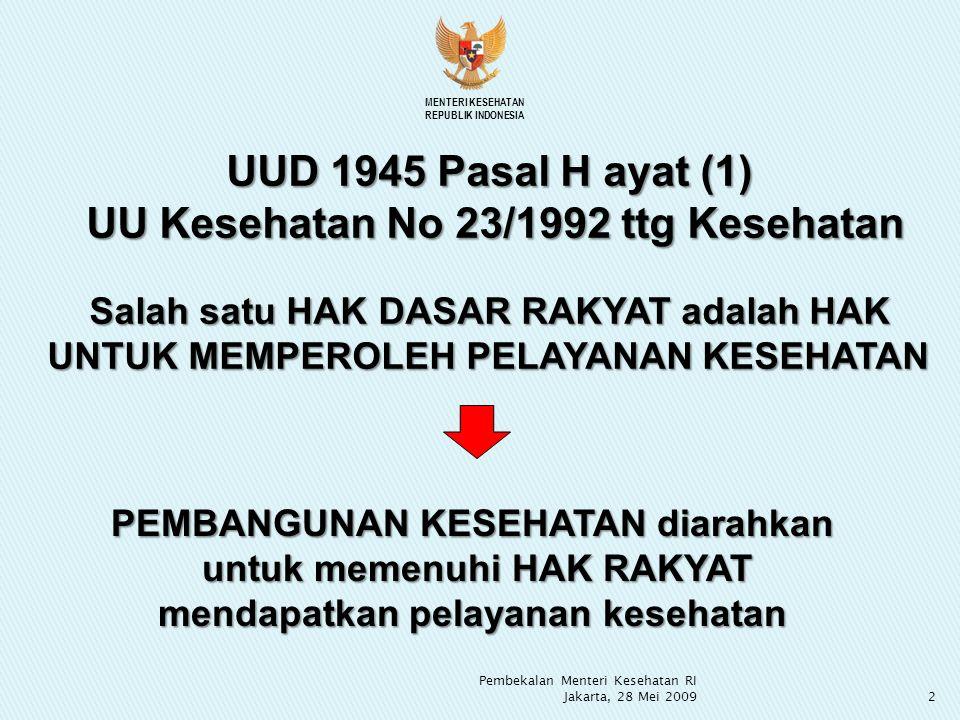 Sasaran RPJMN 2004-2009 (PERPRES No 7 Tahun 2005) 1.Menurunnya AKB dari 35 menjadi 26 per 1.000 kelahiran hidup 2.Menurunnya AKI dari 307 menjadi 226 per 100.000 kelahiran hidup 3.Menurunnya prevalensi gizi kurang dari 25.8 menjadi 20% 4.Meningkatnya Umur Harapan Hidup dari 66.2 tahun menjadi 70.6 tahun MENTERI KESEHATAN REPUBLIK INDONESIA 3 Pembekalan Menteri Kesehatan RI Jakarta, 28 Mei 2009
