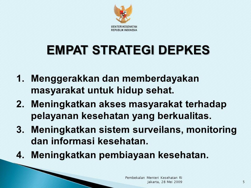 EMPAT STRATEGI DEPKES 1.Menggerakkan dan memberdayakan masyarakat untuk hidup sehat. 2.Meningkatkan akses masyarakat terhadap pelayanan kesehatan yang