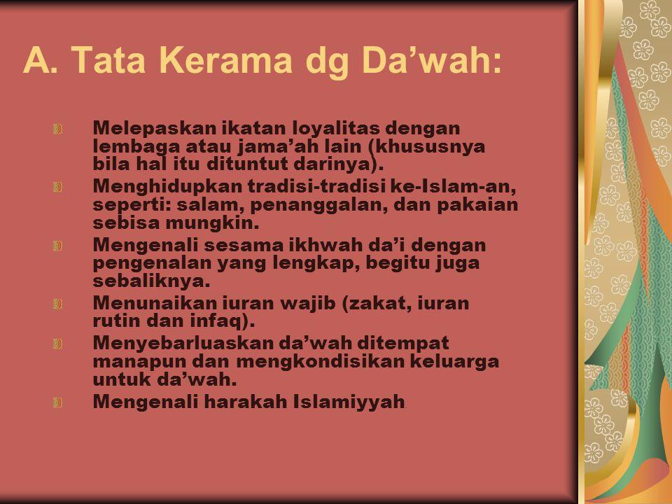 A. Tata Kerama dg Da'wah: Melepaskan ikatan loyalitas dengan lembaga atau jama'ah lain (khususnya bila hal itu dituntut darinya). Menghidupkan tradisi