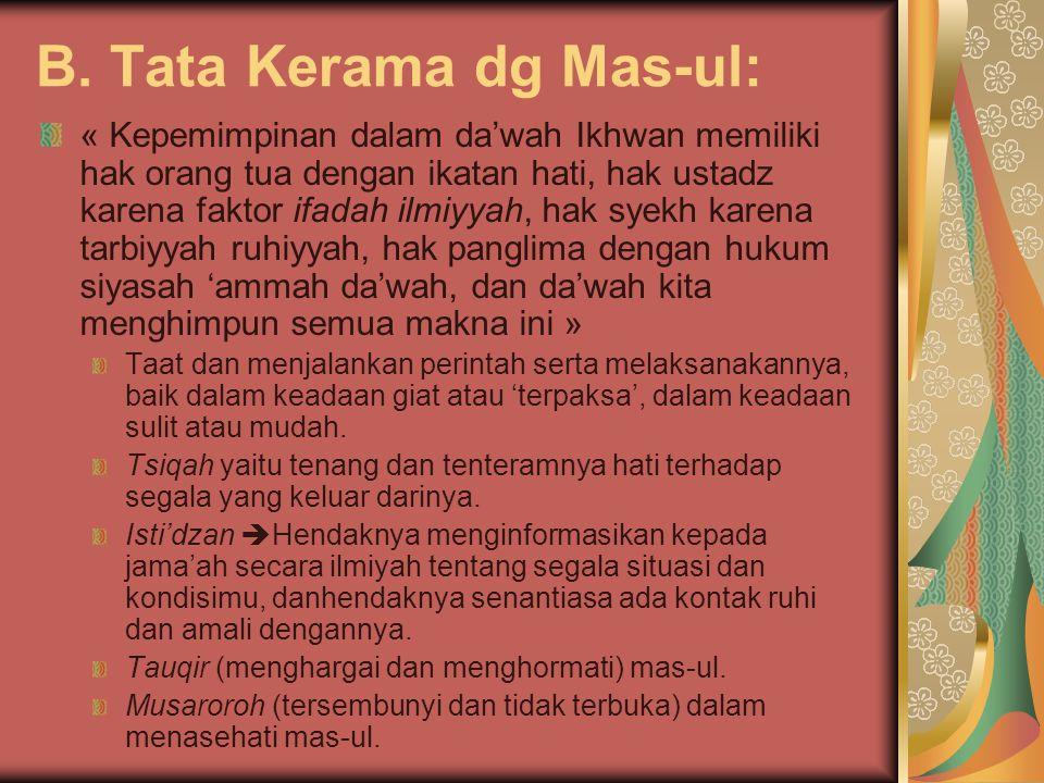 B. Tata Kerama dg Mas-ul: « Kepemimpinan dalam da'wah Ikhwan memiliki hak orang tua dengan ikatan hati, hak ustadz karena faktor ifadah ilmiyyah, hak