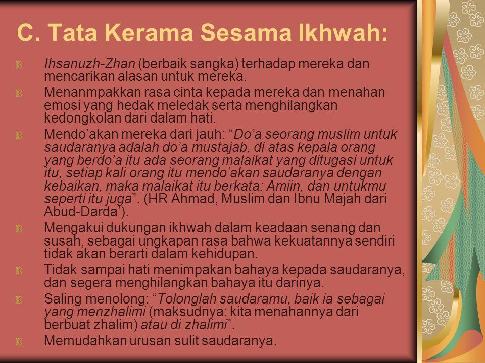 C. Tata Kerama Sesama Ikhwah: Ihsanuzh-Zhan (berbaik sangka) terhadap mereka dan mencarikan alasan untuk mereka. Menanmpakkan rasa cinta kepada mereka