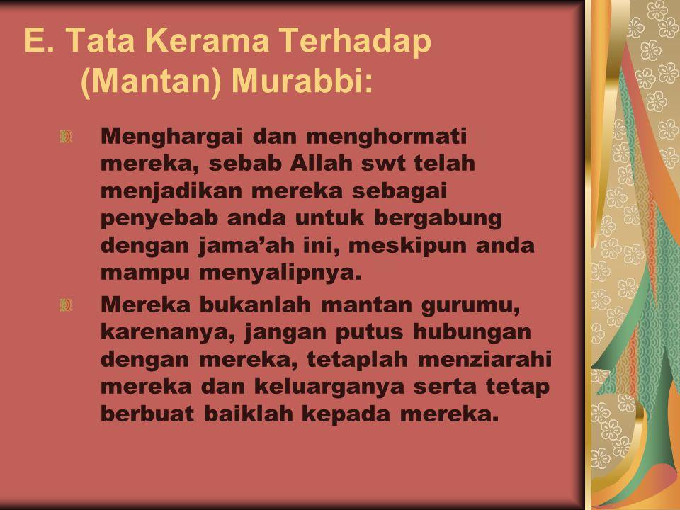 E. Tata Kerama Terhadap (Mantan) Murabbi: Menghargai dan menghormati mereka, sebab Allah swt telah menjadikan mereka sebagai penyebab anda untuk berga