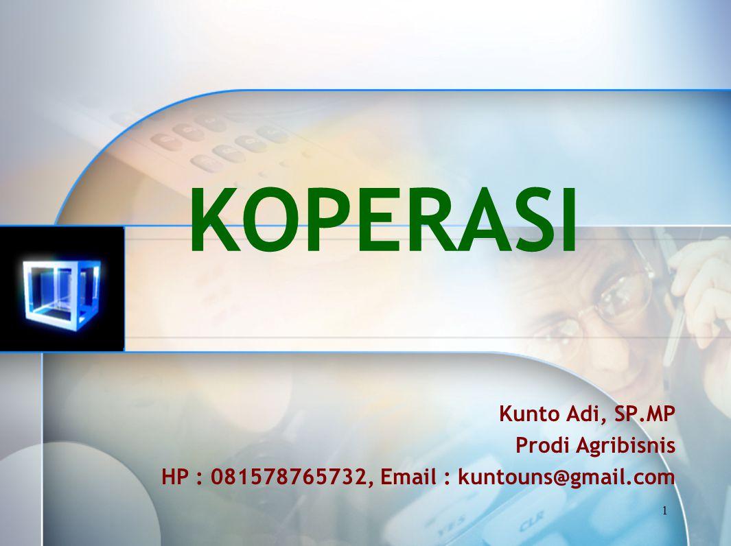 1 KOPERASI Kunto Adi, SP.MP Prodi Agribisnis HP : 081578765732, Email : kuntouns@gmail.com