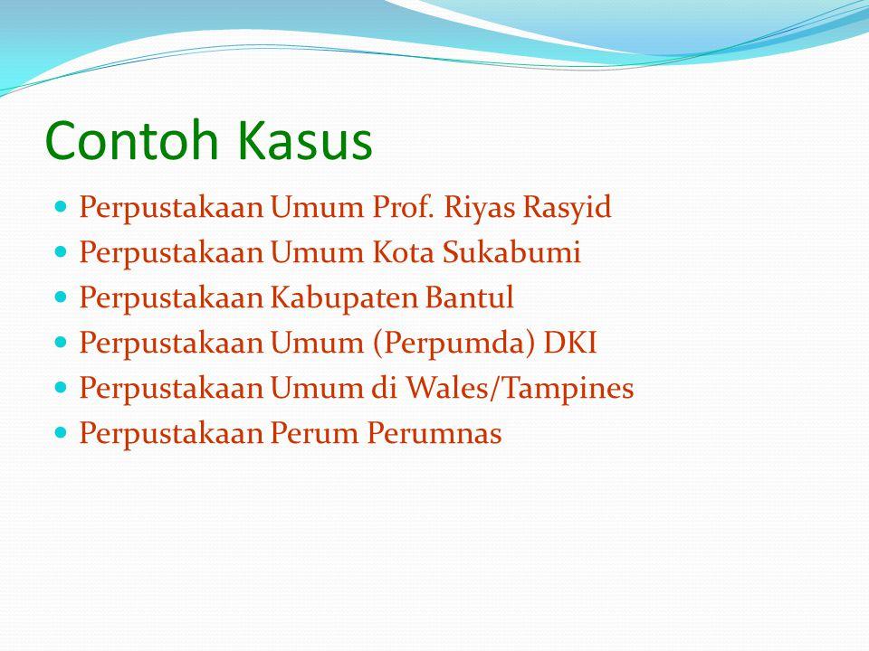 Contoh Kasus Perpustakaan Umum Prof. Riyas Rasyid Perpustakaan Umum Kota Sukabumi Perpustakaan Kabupaten Bantul Perpustakaan Umum (Perpumda) DKI Perpu