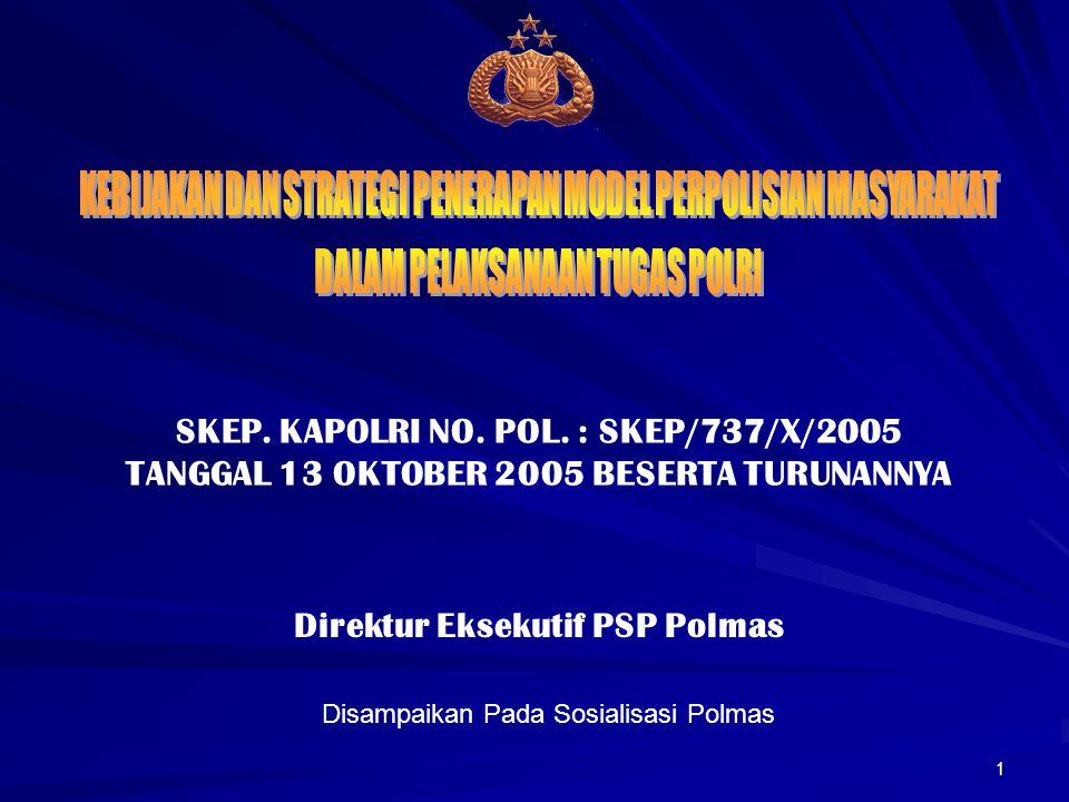 1 SKEP. KAPOLRI NO. POL. : SKEP/737/X/2005 TANGGAL 13 OKTOBER 2005 BESERTA TURUNANNYA Direktur Eksekutif PSP Polmas Disampaikan Pada Sosialisasi Polma