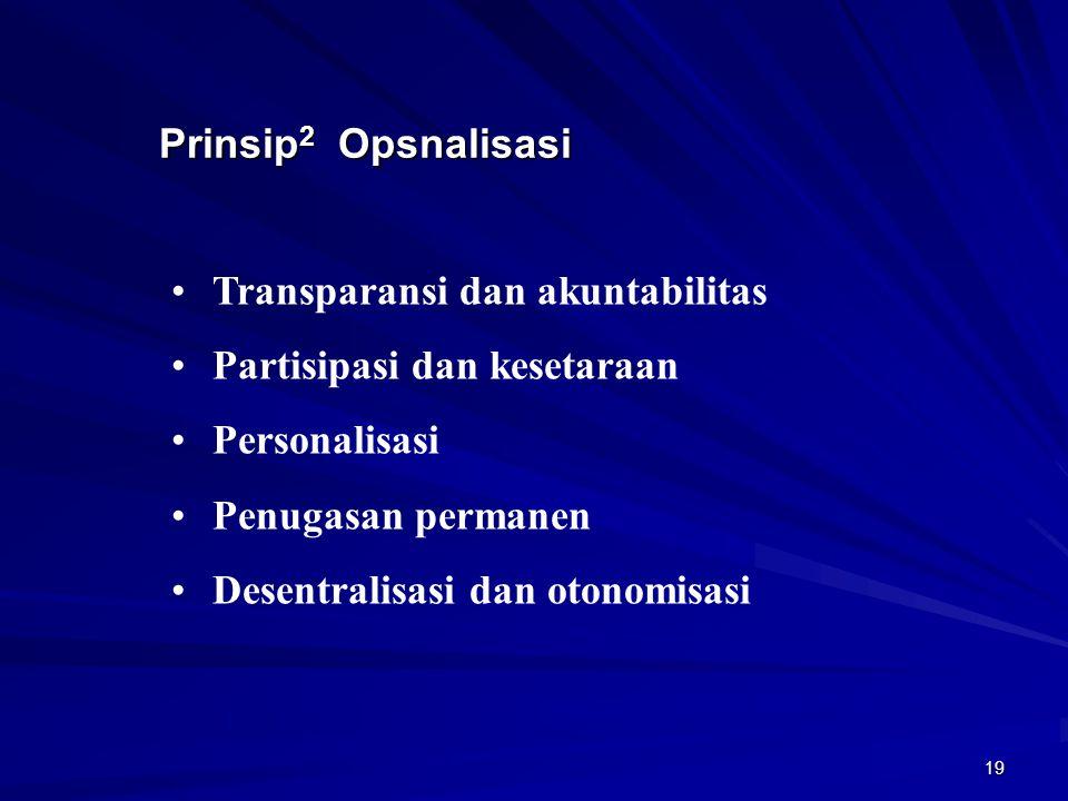 19 Prinsip 2 Opsnalisasi Transparansi dan akuntabilitas Partisipasi dan kesetaraan Personalisasi Penugasan permanen Desentralisasi dan otonomisasi