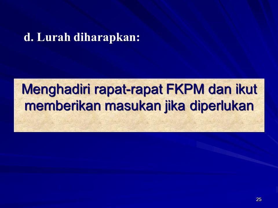 25 Menghadiri rapat-rapat FKPM dan ikut memberikan masukan jika diperlukan d. Lurah diharapkan: