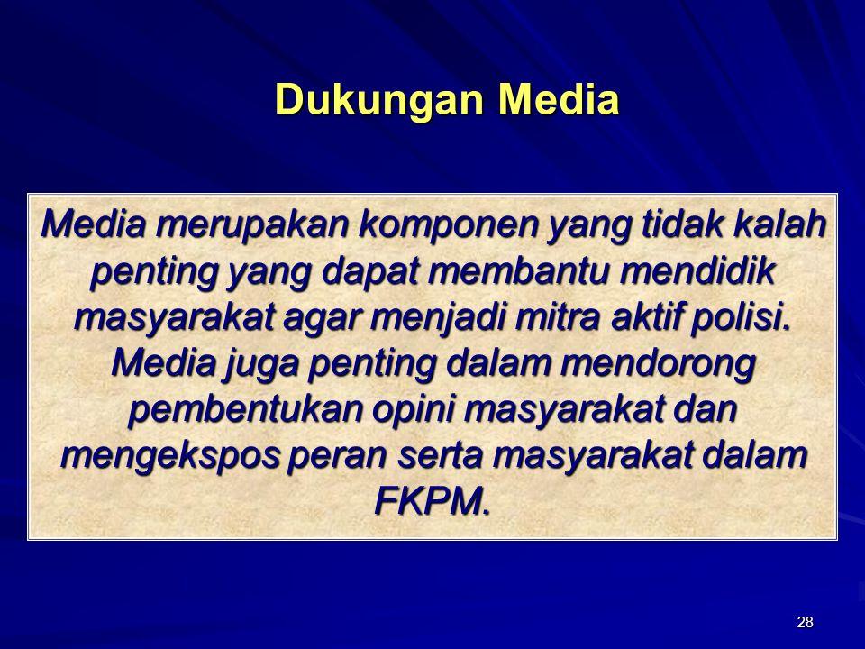 28 Media merupakan komponen yang tidak kalah penting yang dapat membantu mendidik masyarakat agar menjadi mitra aktif polisi. Media juga penting dalam
