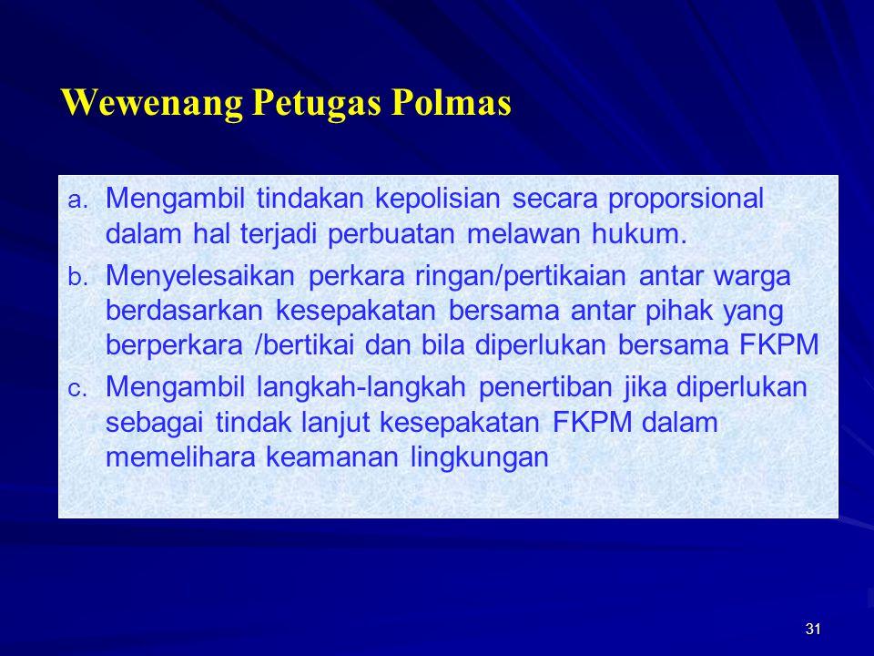 31 a. Mengambil tindakan kepolisian secara proporsional dalam hal terjadi perbuatan melawan hukum. b. Menyelesaikan perkara ringan/pertikaian antar wa