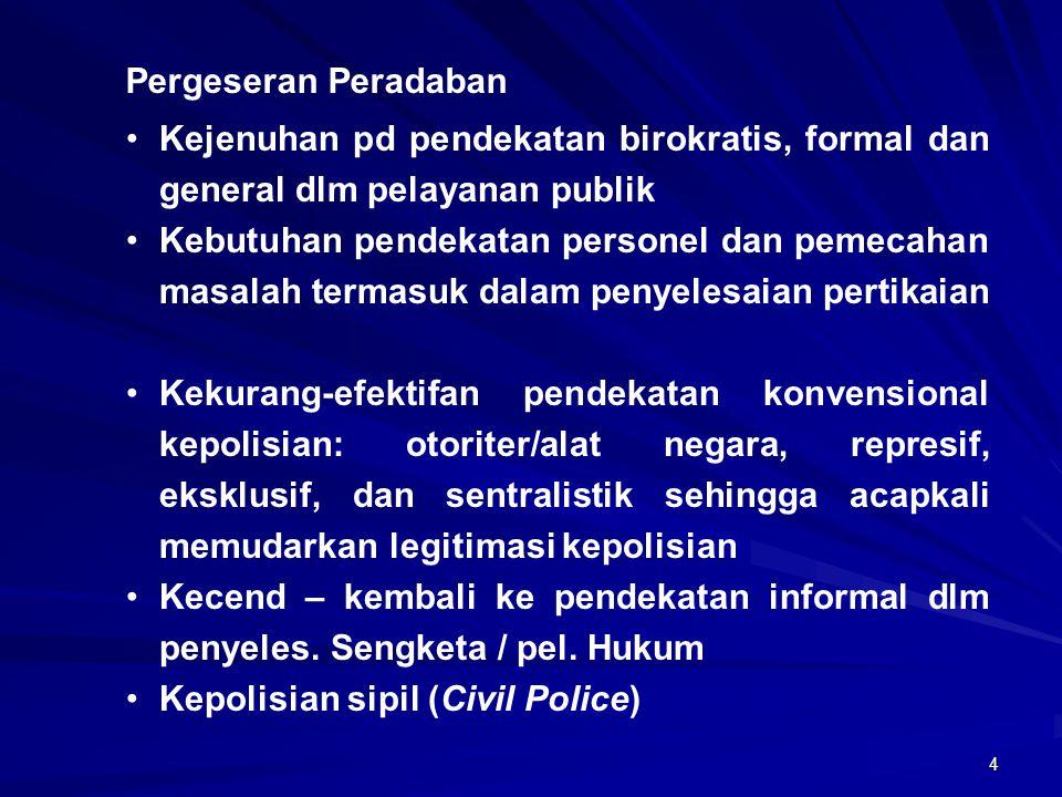 5 KONSEP KEPOLISIAN SIPIL  Bukan dikotomi dari PM (Polisi Militer)  Bukan institusi tp konsepsi (Civil Police) Civil ≠ sipil (b.