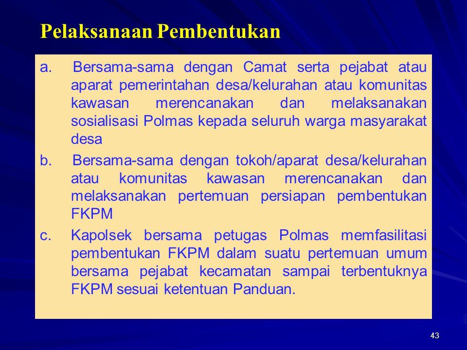 43 a. Bersama-sama dengan Camat serta pejabat atau aparat pemerintahan desa/kelurahan atau komunitas kawasan merencanakan dan melaksanakan sosialisasi