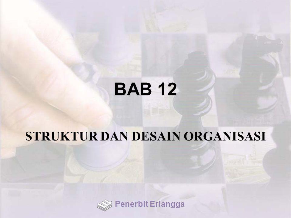 BAB 12 STRUKTUR DAN DESAIN ORGANISASI Penerbit Erlangga