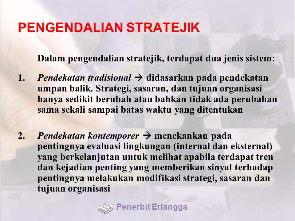 PENGENDALIAN STRATEJIK Dalam pengendalian stratejik, terdapat dua jenis sistem: 1.Pendekatan tradisional  didasarkan pada pendekatan umpan balik.