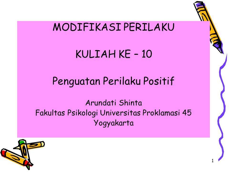 1 MODIFIKASI PERILAKU KULIAH KE – 10 Penguatan Perilaku Positif Arundati Shinta Fakultas Psikologi Universitas Proklamasi 45 Yogyakarta