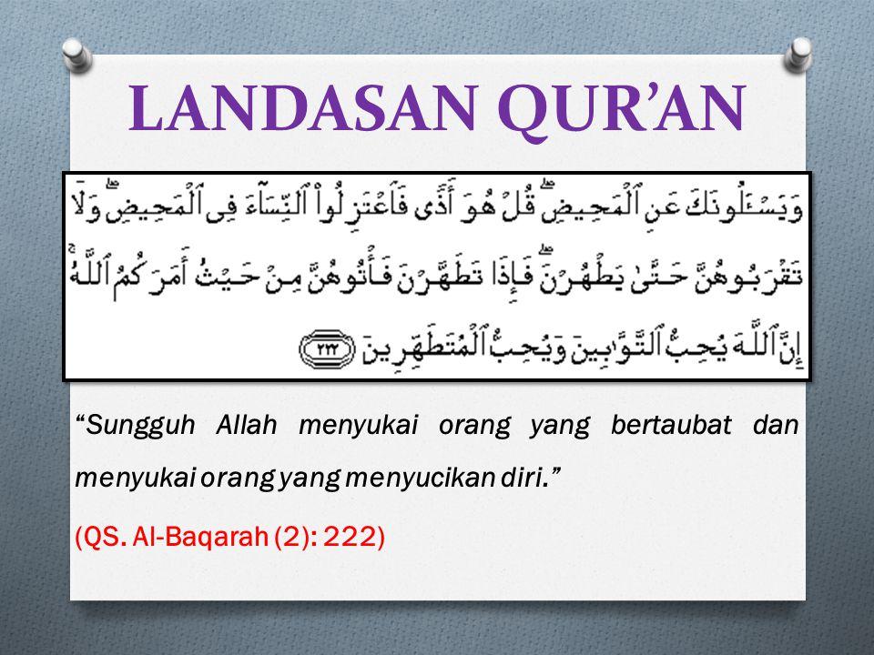 "LANDASAN QUR'AN ""Sungguh Allah menyukai orang yang bertaubat dan menyukai orang yang menyucikan diri."" (QS. Al-Baqarah (2): 222)"