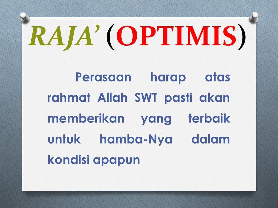 RAJA' (OPTIMIS) Perasaan harap atas rahmat Allah SWT pasti akan memberikan yang terbaik untuk hamba-Nya dalam kondisi apapun