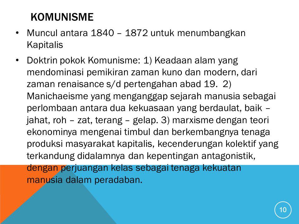 KOMUNISME Muncul antara 1840 – 1872 untuk menumbangkan Kapitalis Doktrin pokok Komunisme: 1) Keadaan alam yang mendominasi pemikiran zaman kuno dan mo