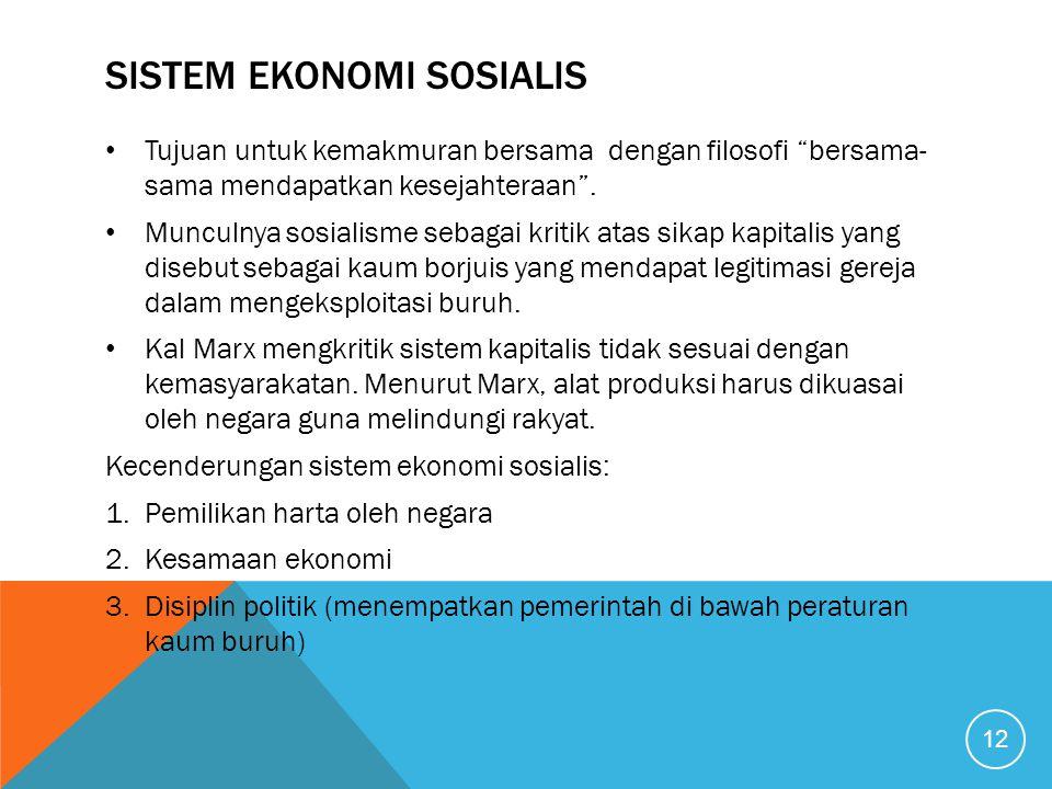 "SISTEM EKONOMI SOSIALIS Tujuan untuk kemakmuran bersama dengan filosofi ""bersama- sama mendapatkan kesejahteraan"". Munculnya sosialisme sebagai kritik"