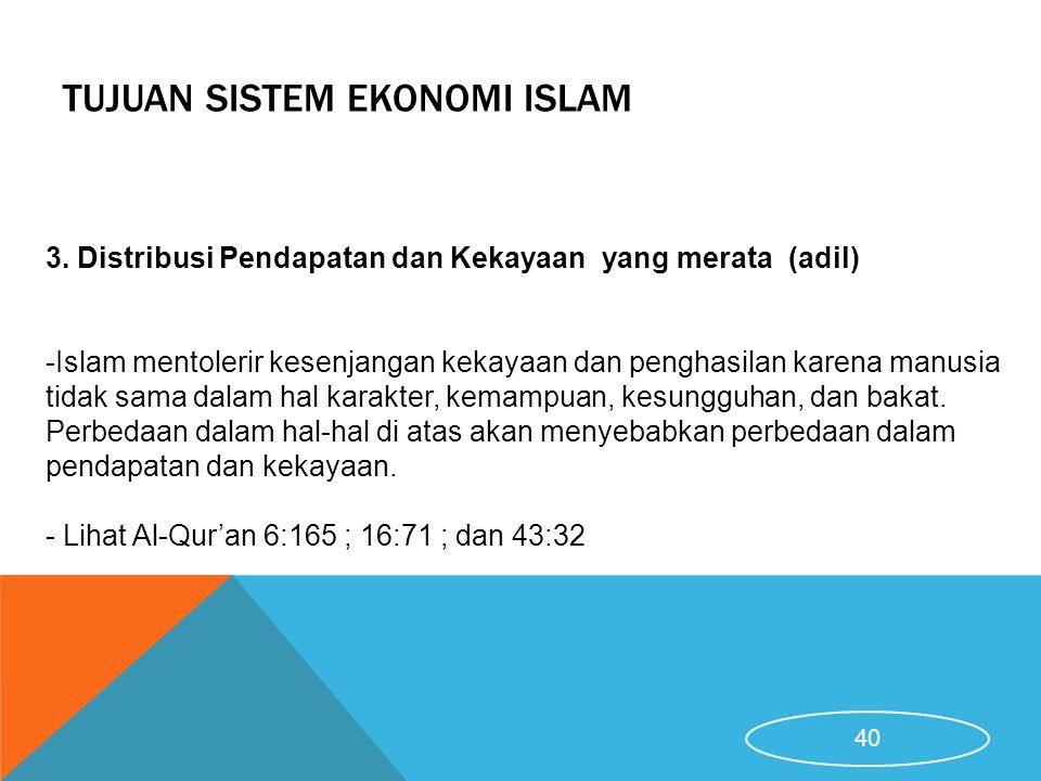 TUJUAN SISTEM EKONOMI ISLAM 3. Distribusi Pendapatan dan Kekayaan yang merata (adil) -Islam mentolerir kesenjangan kekayaan dan penghasilan karena man