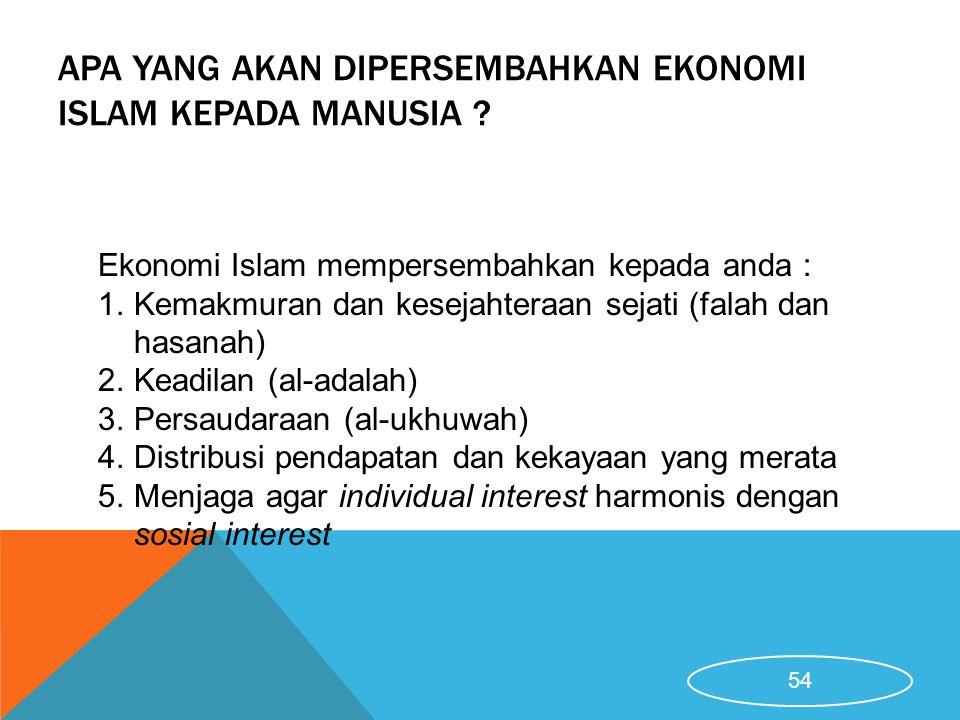 APA YANG AKAN DIPERSEMBAHKAN EKONOMI ISLAM KEPADA MANUSIA ? Ekonomi Islam mempersembahkan kepada anda : 1.Kemakmuran dan kesejahteraan sejati (falah d