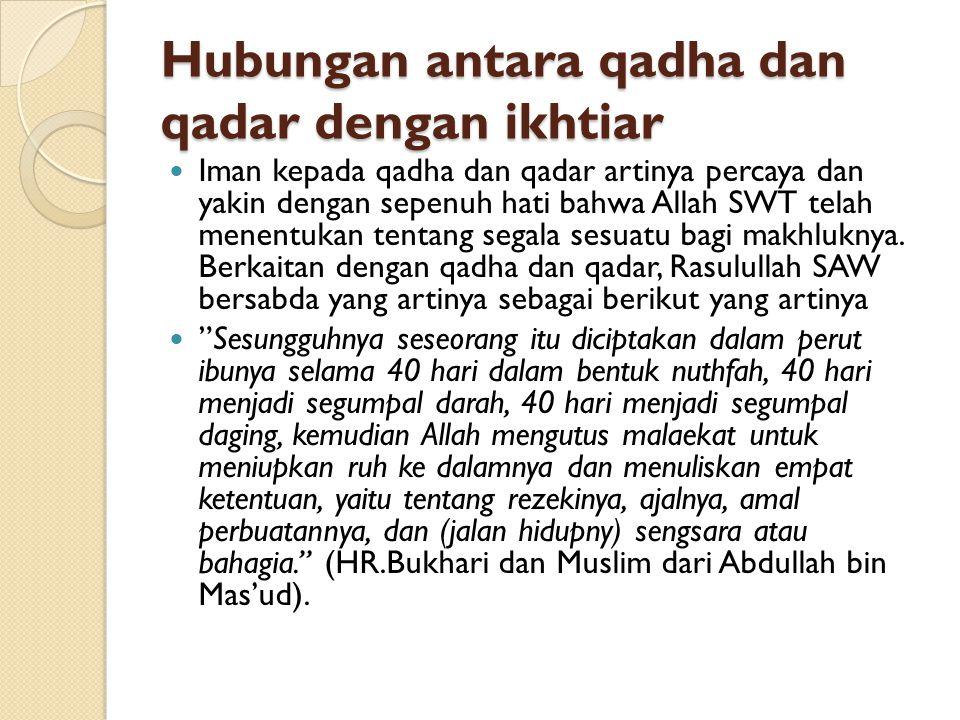 Hubungan antara qadha dan qadar dengan ikhtiar Iman kepada qadha dan qadar artinya percaya dan yakin dengan sepenuh hati bahwa Allah SWT telah menentu
