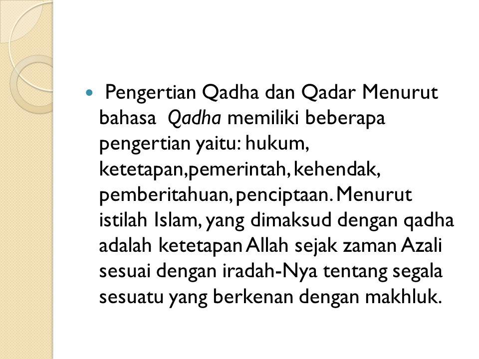 Pengertian Qadha dan Qadar Menurut bahasa Qadha memiliki beberapa pengertian yaitu: hukum, ketetapan,pemerintah, kehendak, pemberitahuan, penciptaan.
